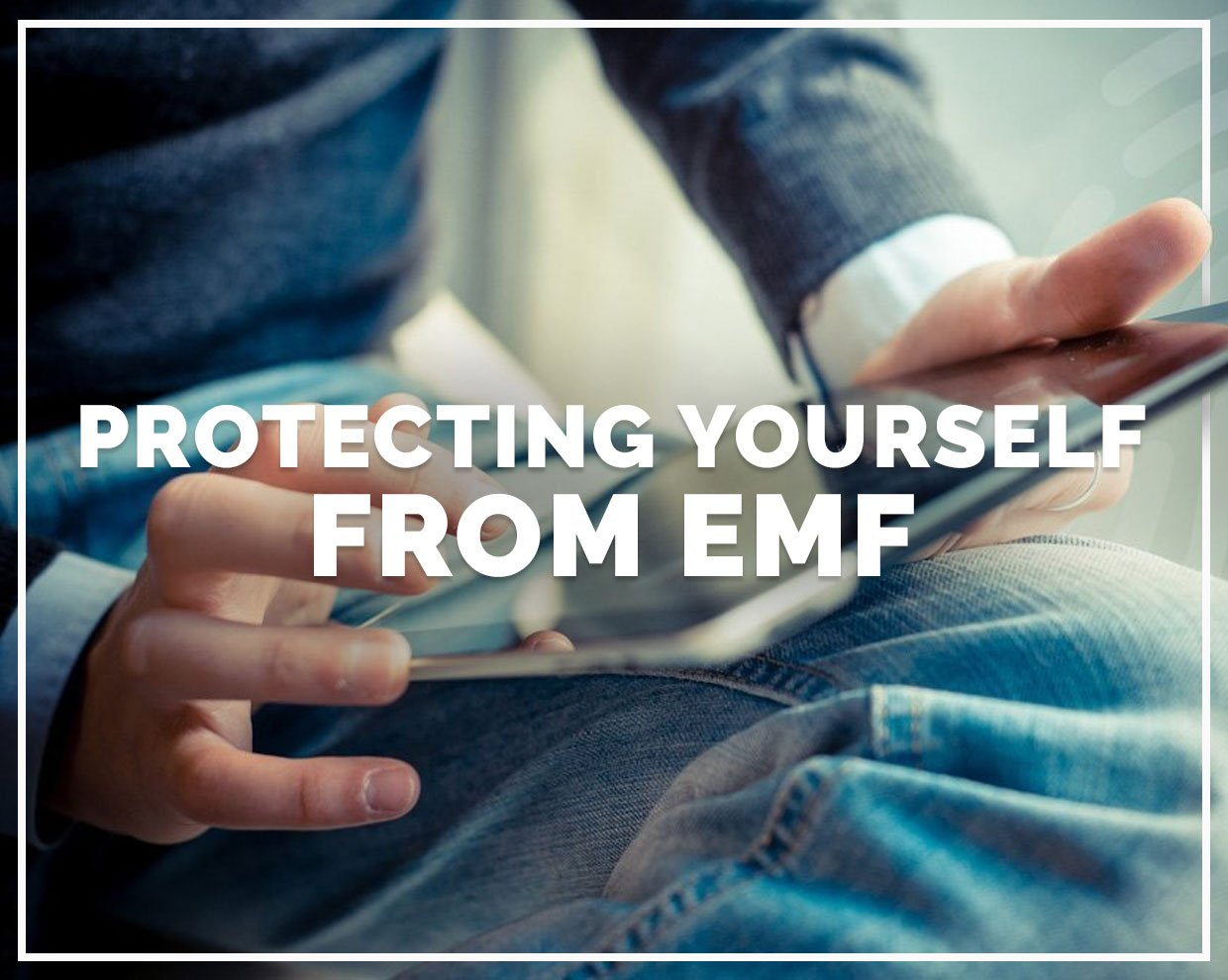 Protecting Yourself From EMF