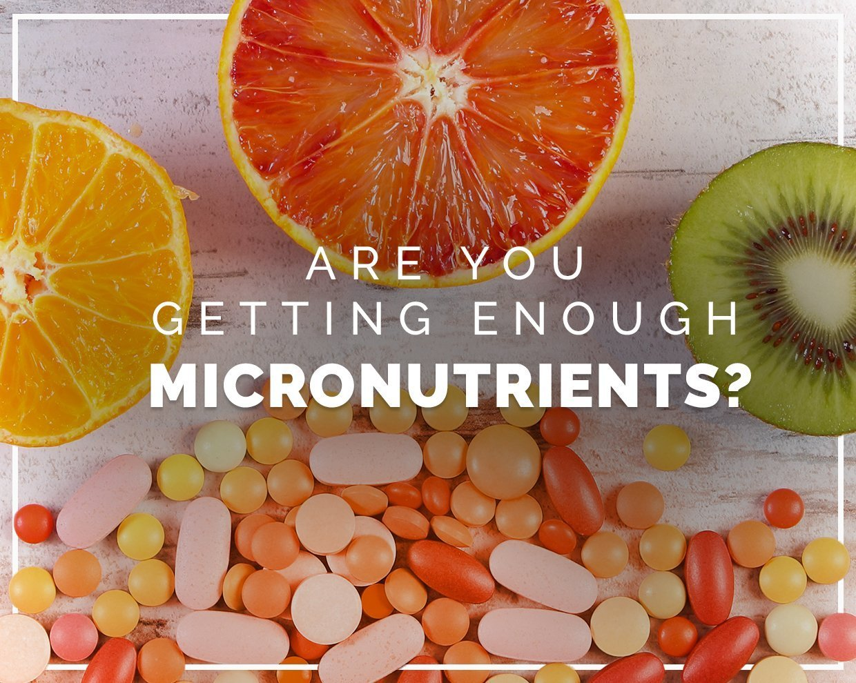 Are you getting enough micronutrients?