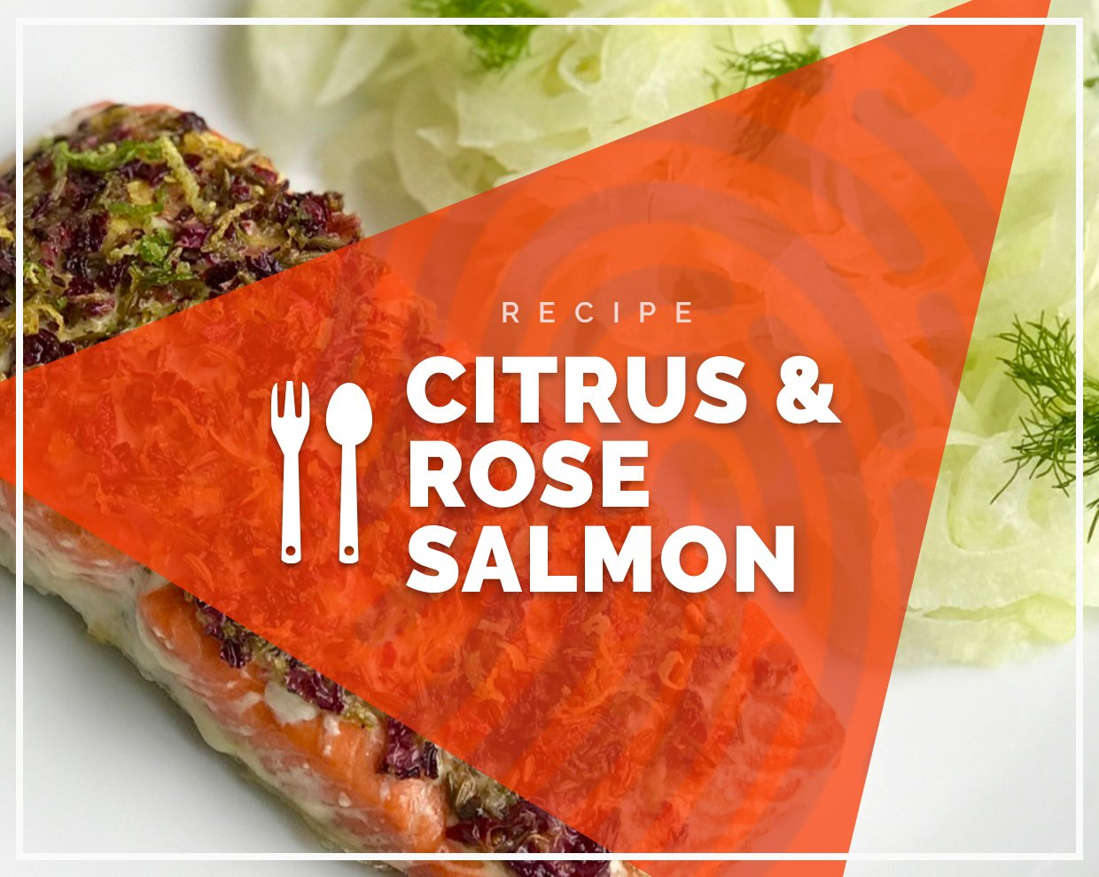 Fragrant Citrus & Rose Salmon