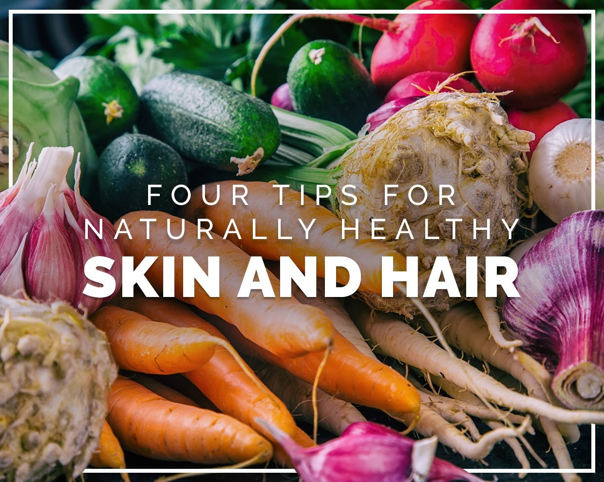 Four tips for naturally healthy skin and hair