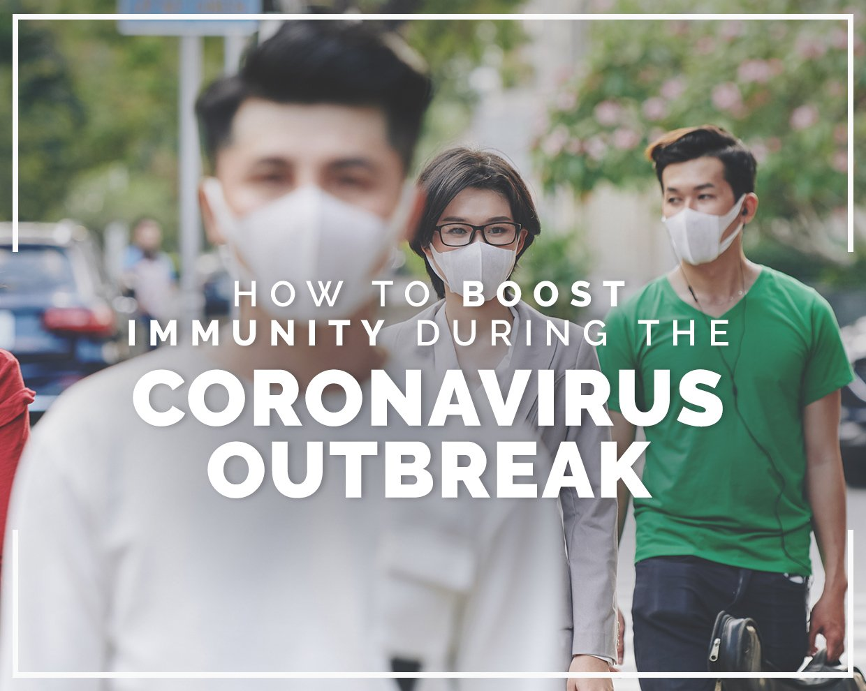 How to boost immunity during the coronavirus outbreak