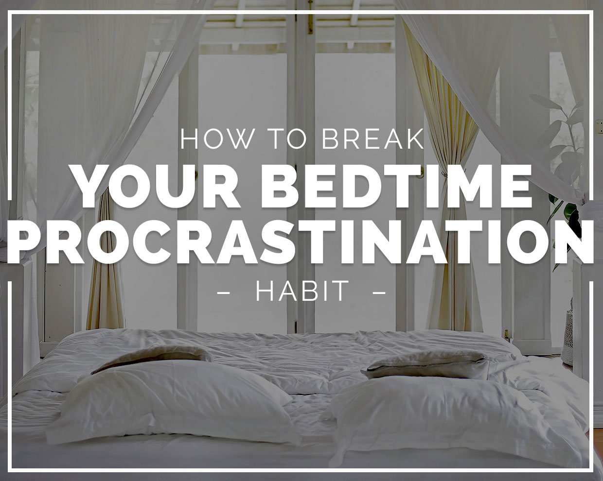 How to break your bedtime procrastination habit