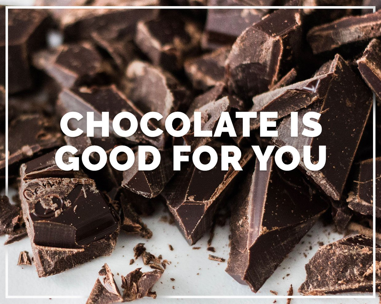 Chocolate is good for you