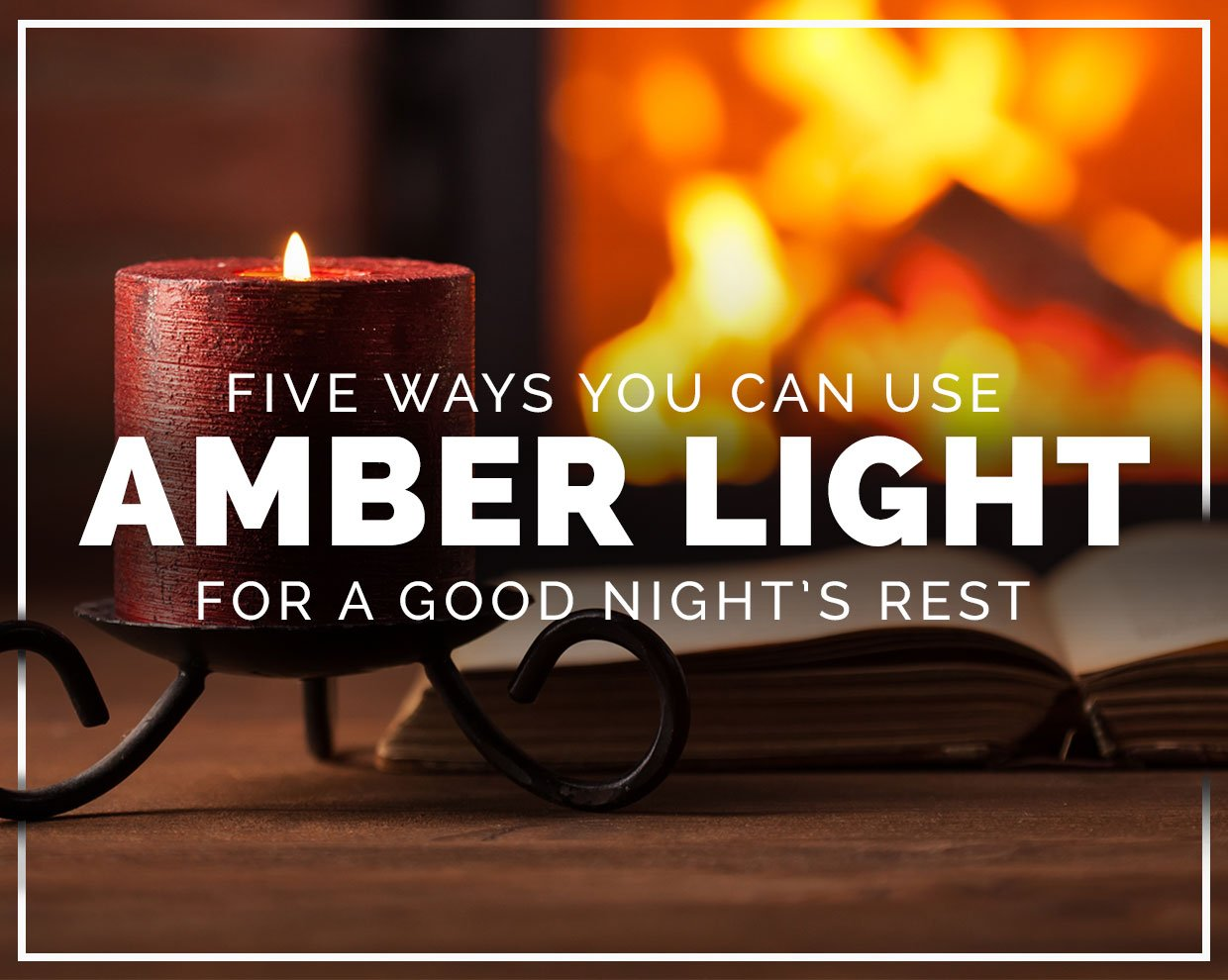 Five ways you can use amber light for a good night's rest