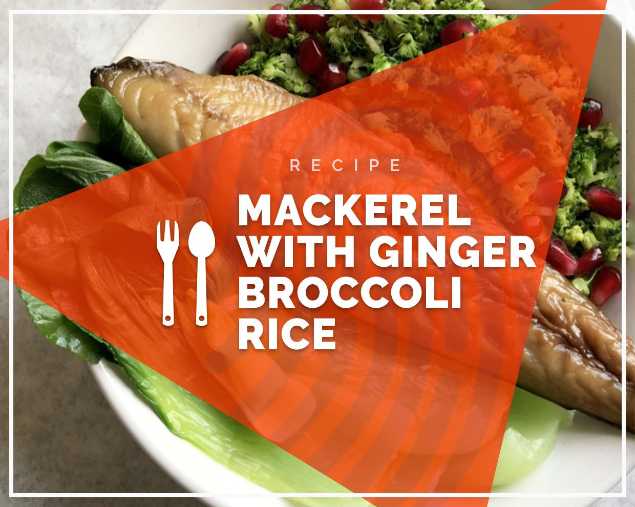 Mackerel with ginger broccoli rice
