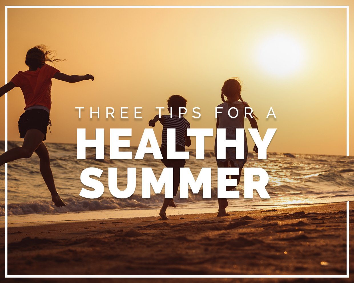 3 tips for a healthy summer
